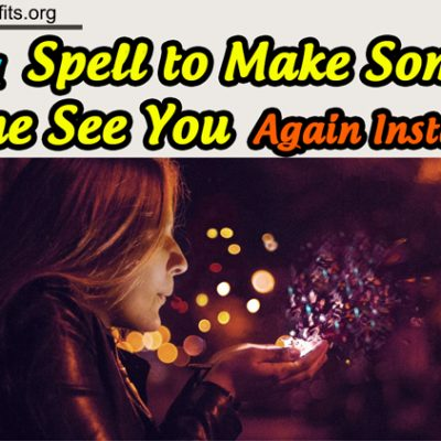 Finding Spell To Make Someone Come See You Again Instantly