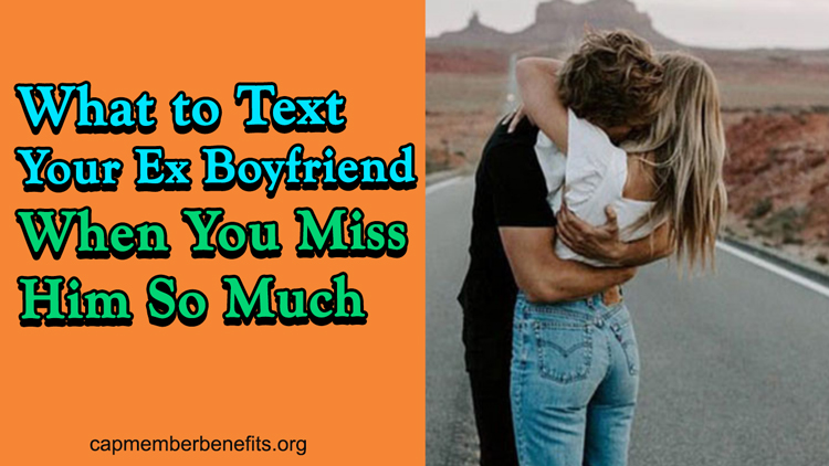 What To Text Your Ex Boyfriend When You Miss Him So Much